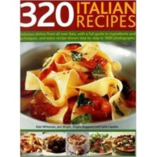 320 Italian Recipes: Delicious Dishes from all over Italy, with a Full Guide to Ingredients and Techniques, and Every Recipe Shown Step-by-Step in 1500 Photographs