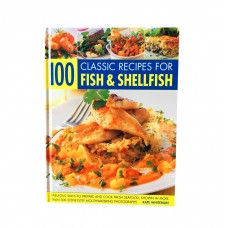 100 Classic Recipes for Fish & Shellfish: Fabulous Ways to Prepare and Cook Fresh Seafood, Shown in More Than 300 Step-By-step Mouthwatering Photographs