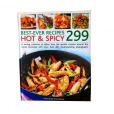 299 Best Ever Hot & Spicy Recipes: A Sizzling Collection Of Dishes From The Spiciest Cuisines Around The World Illustrated With More Than 300 Mouthwatering Photographs