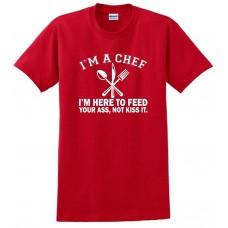 I'M A CHEF I'M HERE TO FEED YOUR ASS, NOT KISS IT Red Custom Chef T shirt